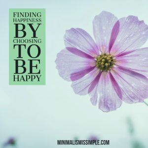finding happiness by choosing to be happy minimalismissimple.com
