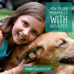 how to live minimally with kids & pets mis