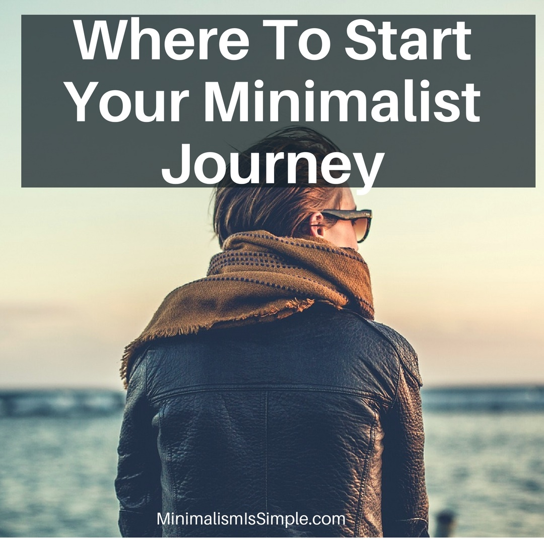 where to start your minimalist journey minimalismissimplecom