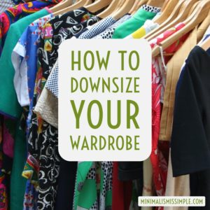 How To Downsize Your Wardrobe MinimalismIsSimple.com
