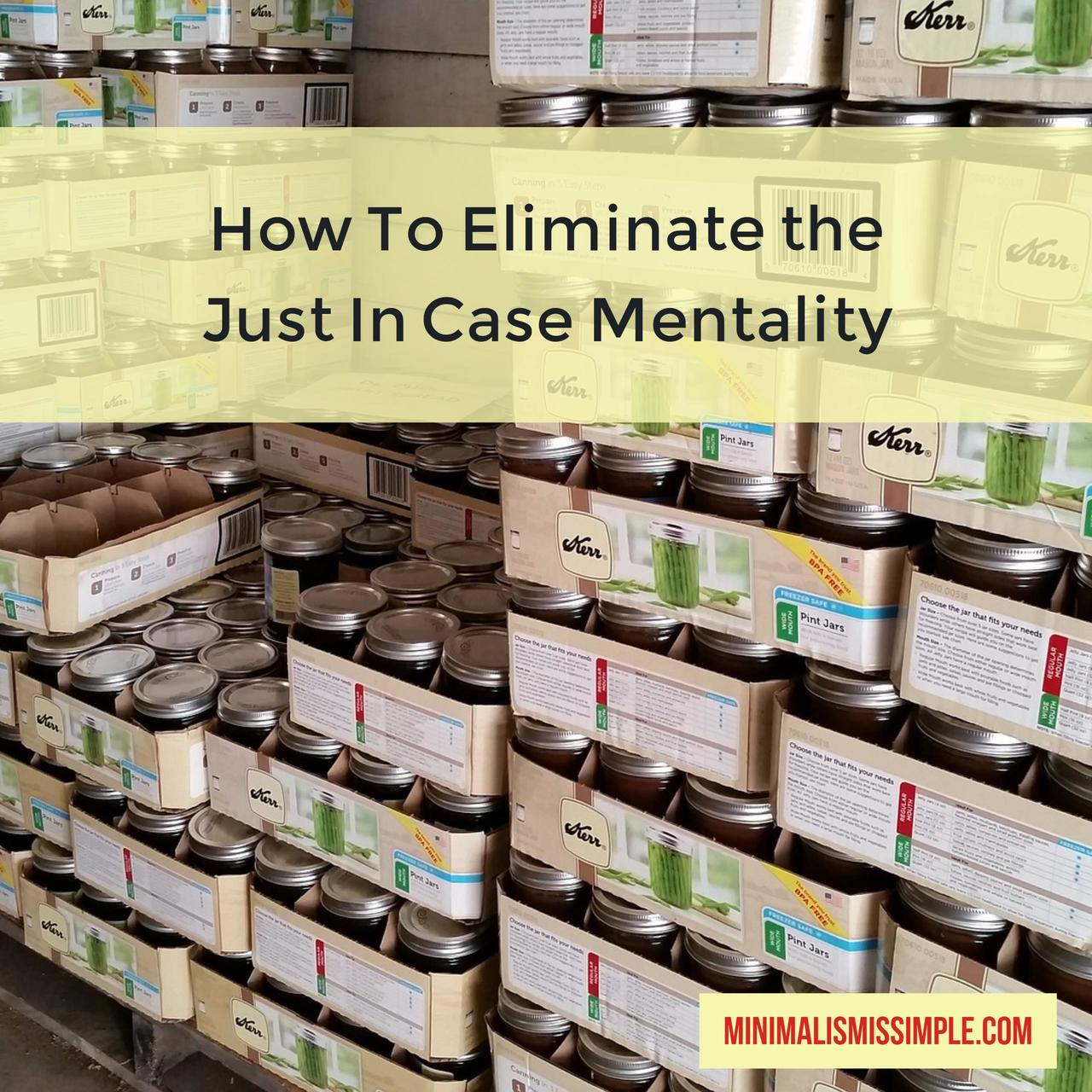 how to eliminate the just in case mentality minimalistmissimple.com