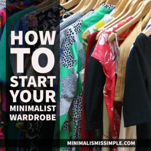 How To Start Your Minimalist Wardrobe MinimalismIsSimple.com