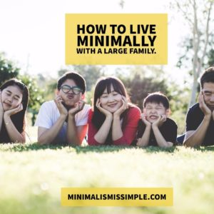 how to live minimally with a large family minimalismissimple.com