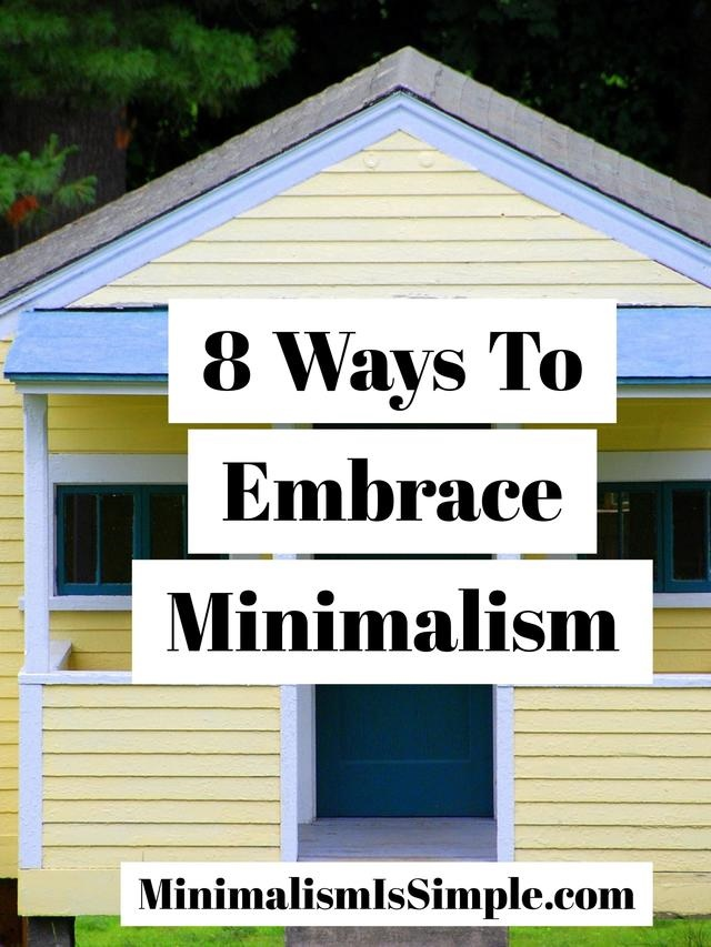 8 ways to embrace minimalism minimalismissimple.com