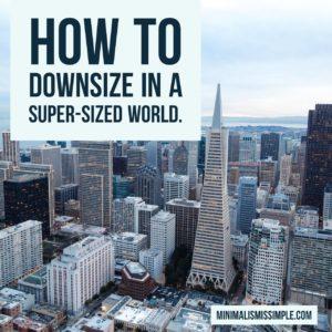 downsize in supersize world minimalismissimple.com