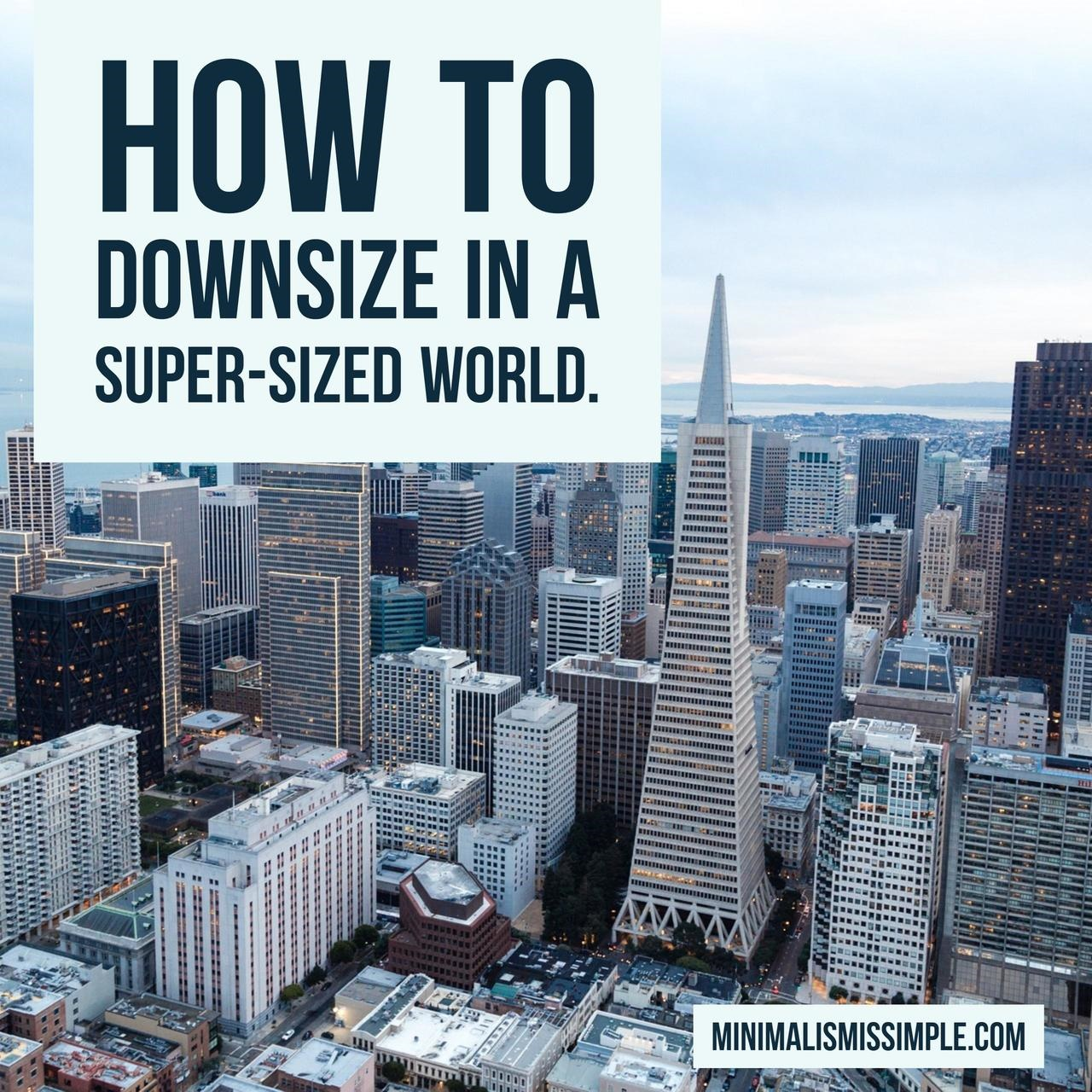 downsize in supersize world minimalismissimple.com