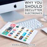 Why You Should Declutter Electronics