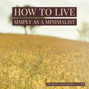 how to live simply as a minimalist minimalismissimple.com