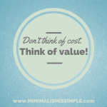 Don't think of cost, think of value