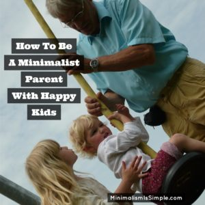 how to be a minimalist parent with happy kids minimalismissimple.com