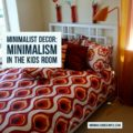 Minimalist Decor: Minimalism In The Kids Room
