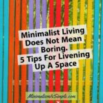 Minimalist Interior Decor Does NOT Mean Boring – 5 Tips For Livening Up A Space