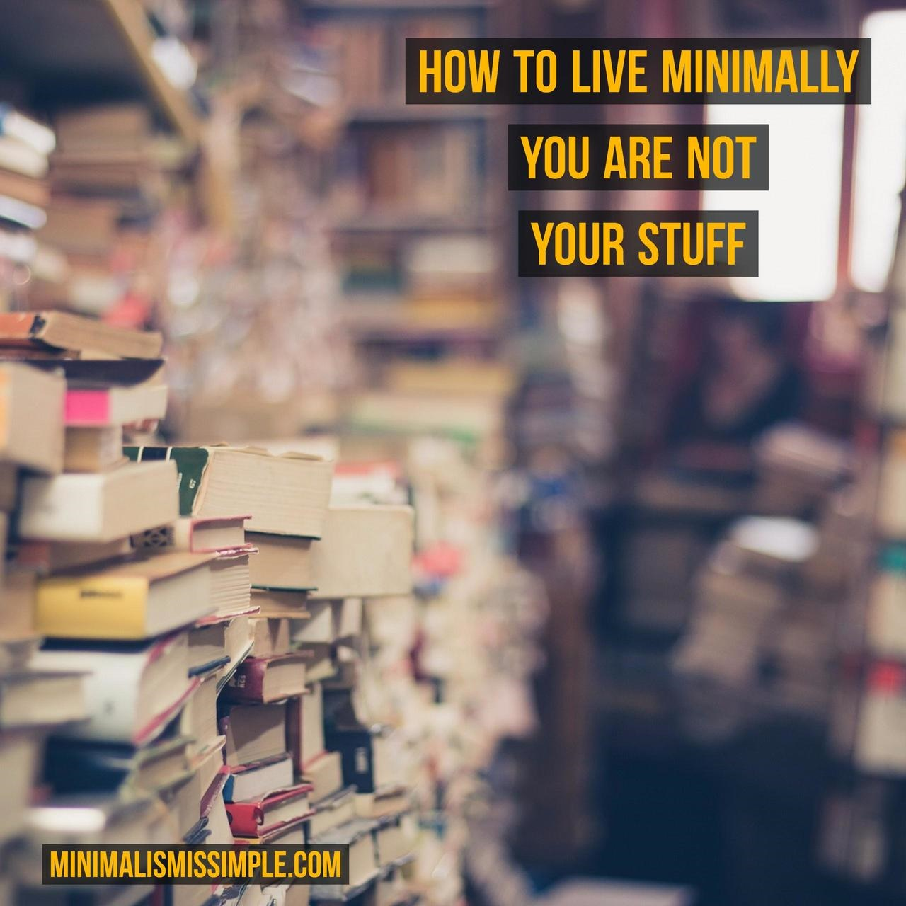 you are not your stuff minimalismissimple.com