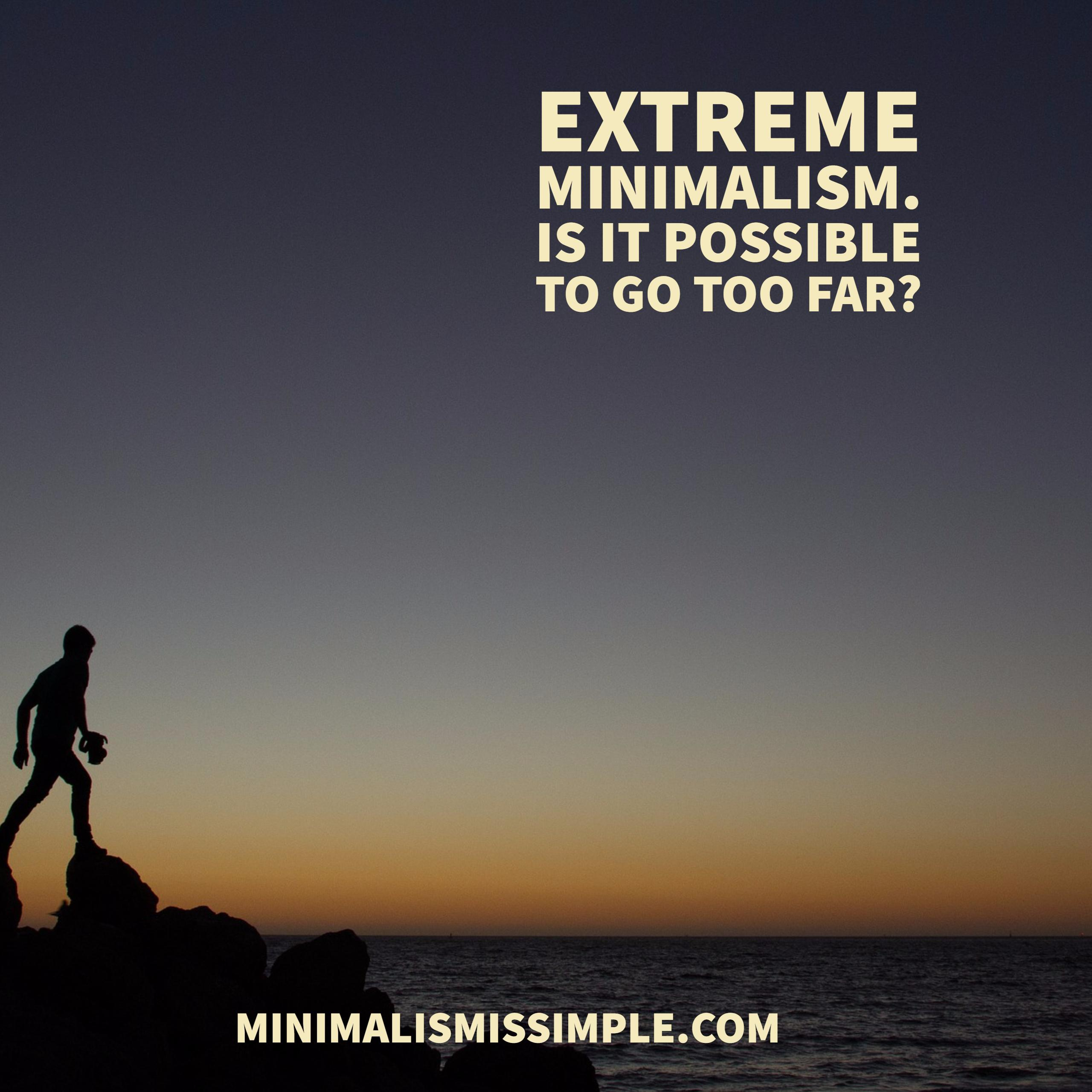 extreme minimalism can you go too far minimalismissimple.com
