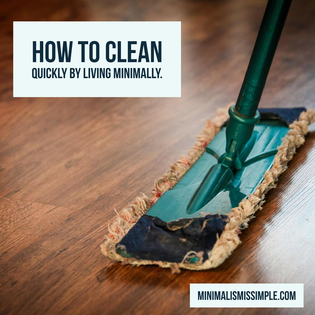 How to clean quickly by living minimally minimalismissimple.com