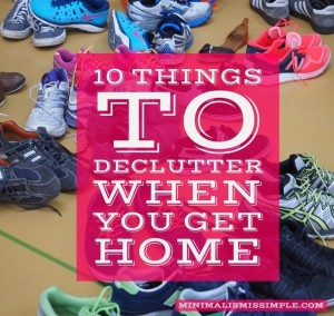 10 things to declutter when you get home mis
