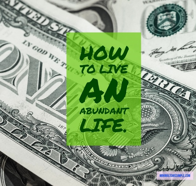 How To Live An Abundant Life MinimalismIsSimple.com