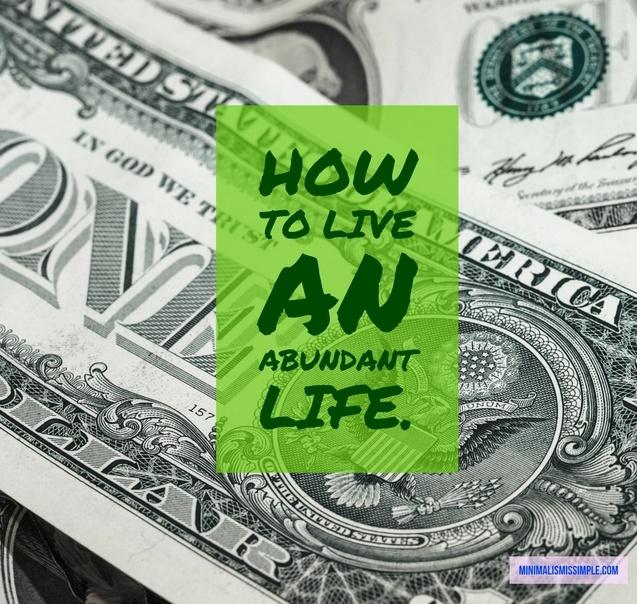How To Live An Abundant Life MinimalismIsSimple.com