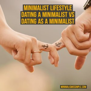 minimalist vs non minimalist dating minimalistmissimple.com