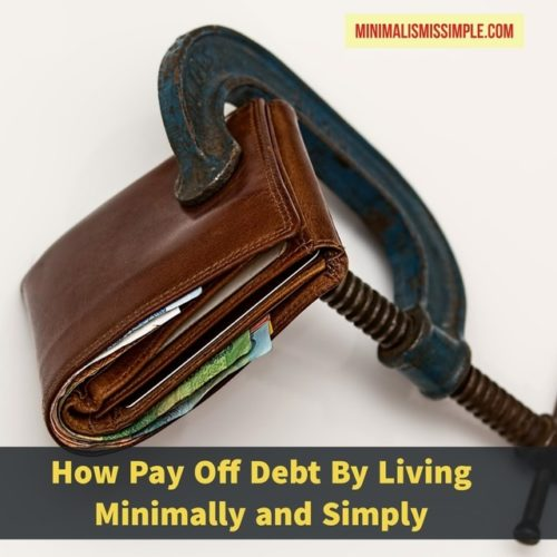 how to pay off debt by living minimally and simply minimalismissimple