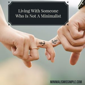 minimalist living with someone who is not minimalist minimimalismsimple