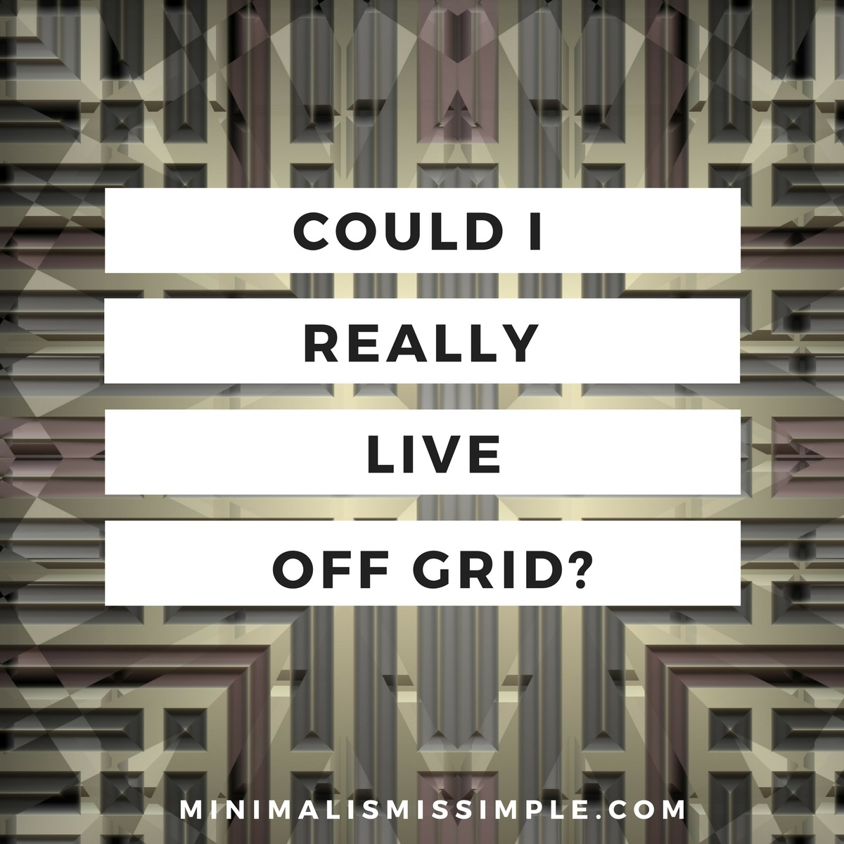 could i live off grid minimalismissimple.com